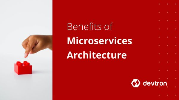 Benefits of migrating to Microservices architecture