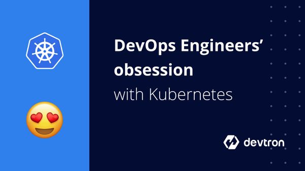 Why DevOps Engineers so Obsessed with Kubernetes and so are we?