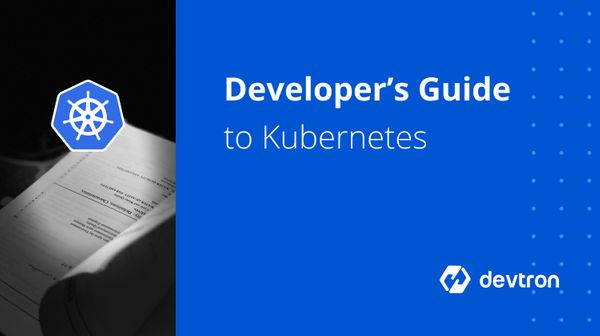 A Developers Guide to Kubernetes