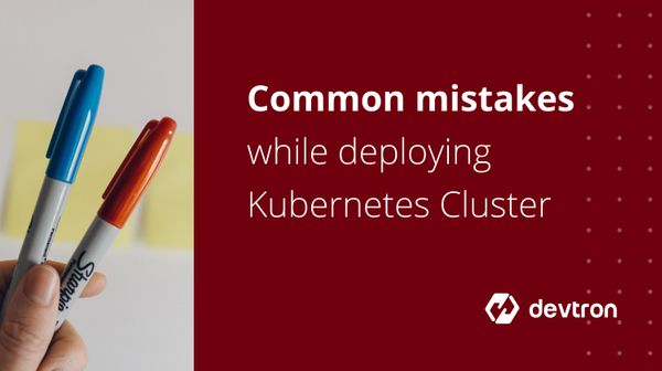 Mistakes to Avoid when Deploying on a Kubernetes Cluster