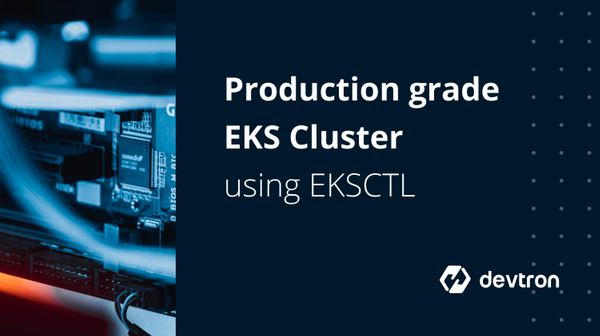 Creating a Production grade EKS Cluster using EKSCTL